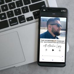 Episode 6 – Relationship Non-Negotiables (ft. Abe Lopez)